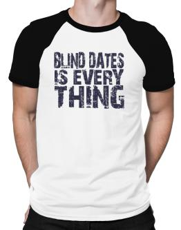 Blind Dates Is Everything Raglan T-Shirt