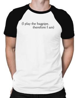 I Play The Bagpipe, Therefore I Am Raglan T-Shirt