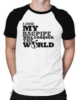 I And My Bagpipe Will Conquer The World Raglan T-Shirt