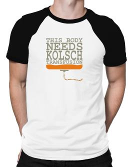 This Body Needs A Kolsch Transfusion Raglan T-Shirt