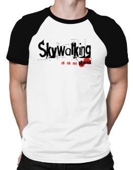 Skywalking Is In My Blood Raglan T-Shirt