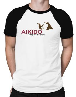 Aikido - Only For The Brave Raglan T-Shirt