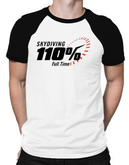 Skydiving 110% Full Time Raglan T-Shirt