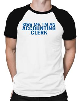 Kiss Me, I Am An Accounting Clerk Raglan T-Shirt
