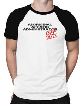 Aboriginal Affairs Administrator - Off Duty Raglan T-Shirt