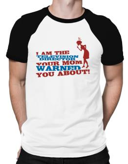 Television Director Your Mom Warned You About Raglan T-Shirt