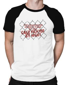 Television Director By Day, Cage Fighter By Night Raglan T-Shirt