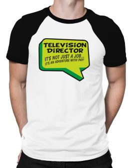 """ Television Director ""  Adventure with pay Raglan T-Shirt"