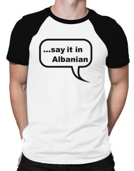 Say It In Albanian Raglan T-Shirt