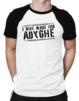 I Was Made For Adyghe Raglan T-Shirt