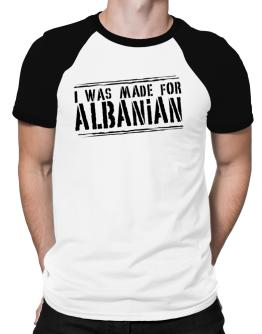 I Was Made For Albanian Raglan T-Shirt