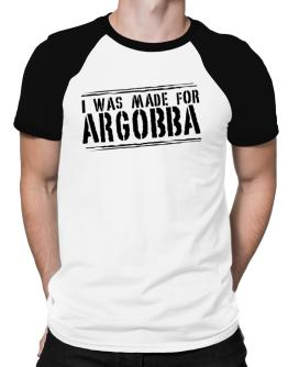 I Was Made For Argobba Raglan T-Shirt