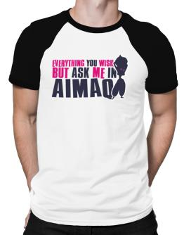 Anything You Want, But Ask Me In Aimaq Raglan T-Shirt