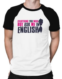 Anything You Want, But Ask Me In English Raglan T-Shirt