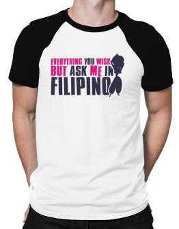 Anything You Want, But Ask Me In Filipino Raglan T-Shirt