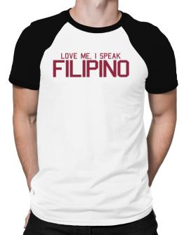 Love Me, I Speak Filipino Raglan T-Shirt