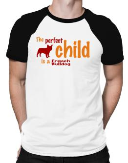 The Perfect Child Is A French Bulldog Raglan T-Shirt