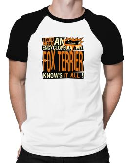 ... My Fox Terrier Knows It All !!! Raglan T-Shirt