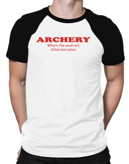 Archery Where The Weak Are Killed And Eaten Raglan T-Shirt