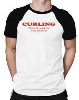 Curling Where The Weak Are Killed And Eaten Raglan T-Shirt