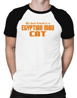 My Best Friend Is An Egyptian Mau Raglan T-Shirt