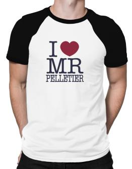 I Love Mr Pelletier Raglan T-Shirt