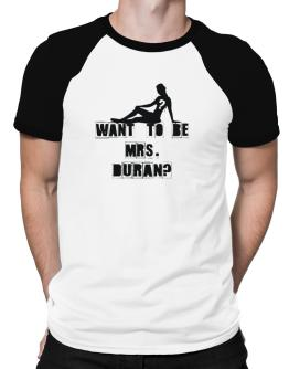 Want To Be Mrs. Duran? Raglan T-Shirt