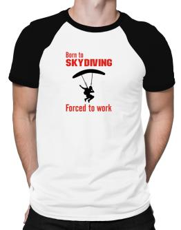 """  BORN TO Skydiving , FORCED TO WORK  ! / SIGN "" Raglan T-Shirt"
