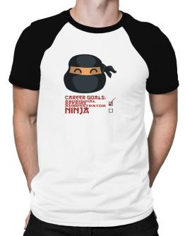 Carrer Goals: Aboriginal Affairs Administrator - Ninja Raglan T-Shirt