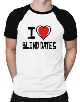 I Love Blind Dates Raglan T-Shirt