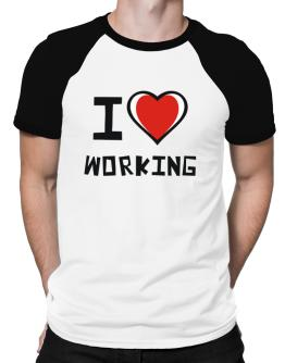 I Love Working Raglan T-Shirt