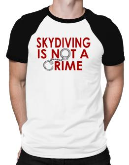 Skydiving Is Not A Crime Raglan T-Shirt