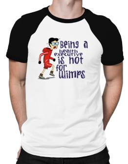 Being A Health Executive Is Not For Wimps Raglan T-Shirt