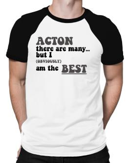 Acton There Are Many... But I (obviously) Am The Best Raglan T-Shirt