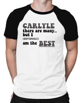 Carlyle There Are Many... But I (obviously) Am The Best Raglan T-Shirt