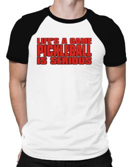 Life Is A Game , Pickleball Is Serious !!! Raglan T-Shirt