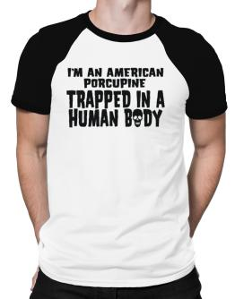 I Am American Porcupine Trapped In A Human Body Raglan T-Shirt
