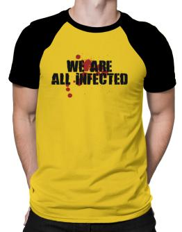 We are all infected Raglan T-Shirt