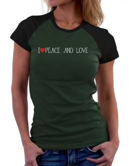 I love Peace And Love cool style Women Raglan T-Shirt