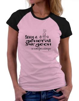 Being a General Surgeon is not for wimps Women Raglan T-Shirt