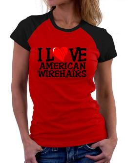 I Love American Wirehairs - Scratched Heart Women Raglan T-Shirt