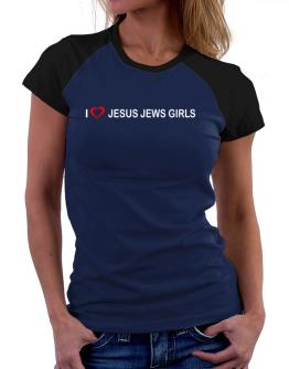 I love Jesus Jews Girls Women Raglan T-Shirt