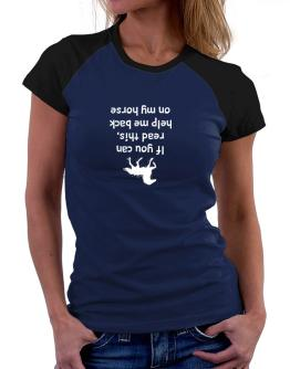 IF YOU CAN READ THIS, PUT ME BACK ON MY HORSE! Women Raglan T-Shirt