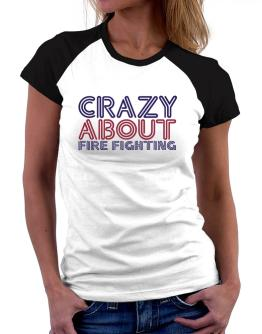 Crazy About Fire Fighting Women Raglan T-Shirt