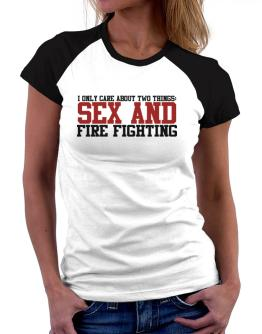 I Only Care About Two Things: Sex And Fire Fighting Women Raglan T-Shirt