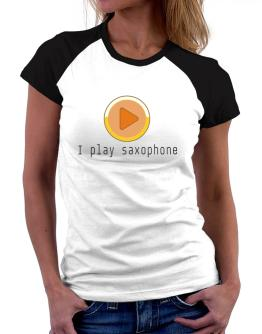 I Play Saxophone Women Raglan T-Shirt