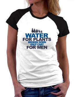 Water For Plants, Broken Down Golf Cart  for Men Women Raglan T-Shirt