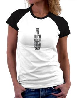Drinking Too Much Water Is Harmful. Drink Chocolate Soldier Women Raglan T-Shirt