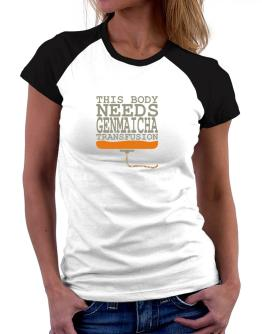 This Body Needs A Genmaicha Transfusion Women Raglan T-Shirt