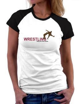Wrestling - Only For The Brave Women Raglan T-Shirt